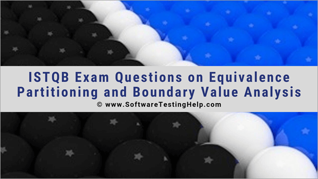 ISTQB Exam Questions on Equivalence Partitioning and Boundary Value Analysis