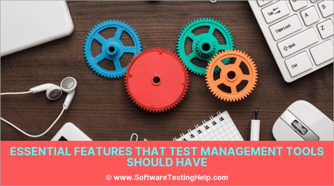 Essential Features that Test Management Tools Should Have
