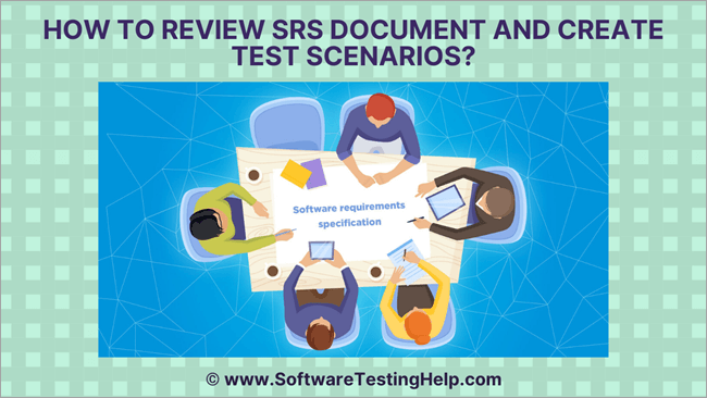 How to Review SRS Document and Create Test Scenarios_