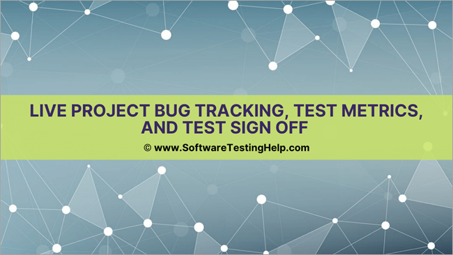 Live Project Bug Tracking, Test Metrics, and Test Sign off