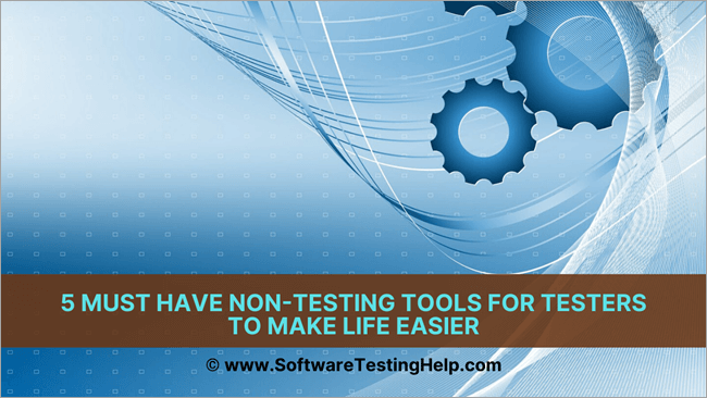 5 Must Have Non-testing Tools