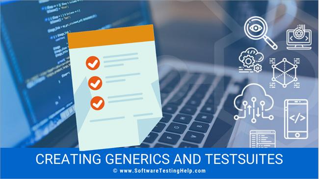 Creating Generics and Testsuites