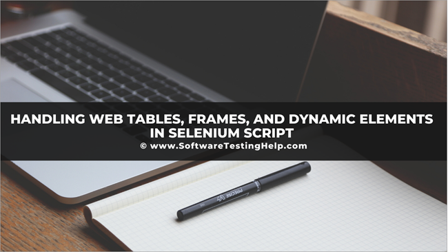 Handling Web Tables, Frames, and Dynamic Elements in Selenium Script
