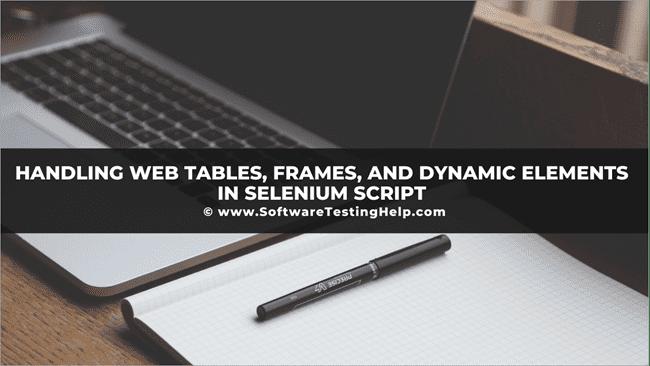 Handling Web Tables, Frames, and Dynamic Elements in Selenium Script