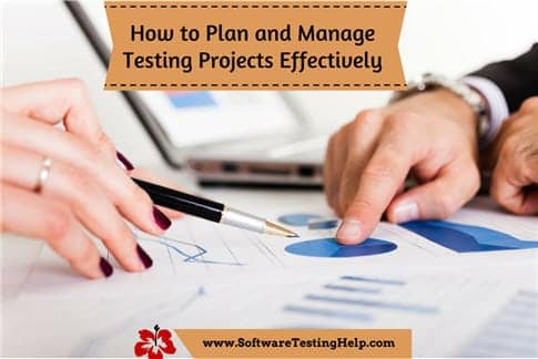 How To Plan And Manage Testing Projects Effectively Tips