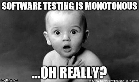 software testing is monotonous?