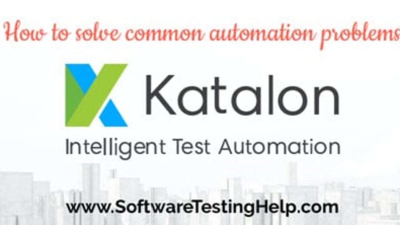 Katalon Studio Hands On Review - How to Solve Common