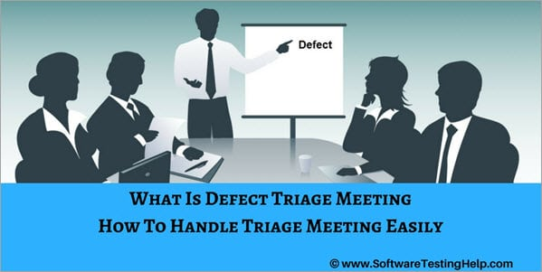 Defect Triage Process and Ways to Handle Defect Triage Meeting