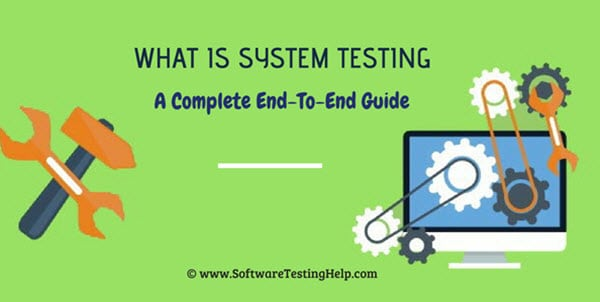 What is System Testing - A Ultimate Beginner's Guide