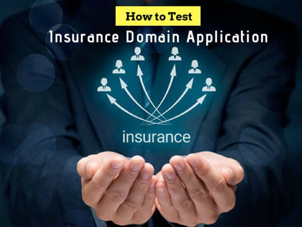 How to Test Insurance Domain Application