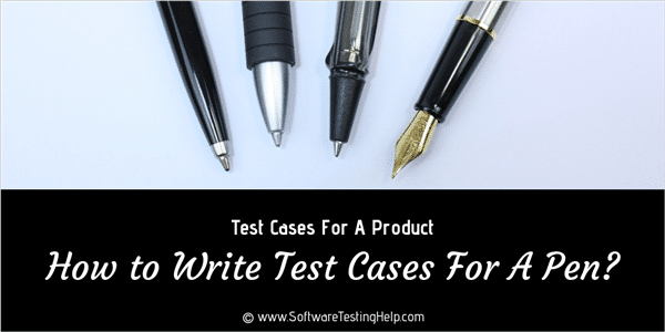 How to Write Test Cases For Pen