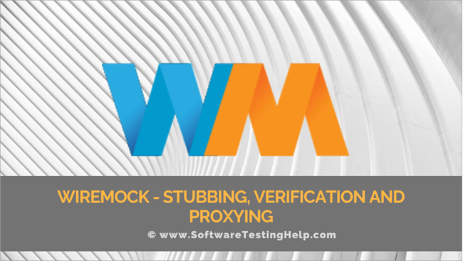 Wiremock - Stubbing, Verification and Proxying