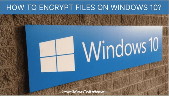 How to encrypt files on Windows 10 OS